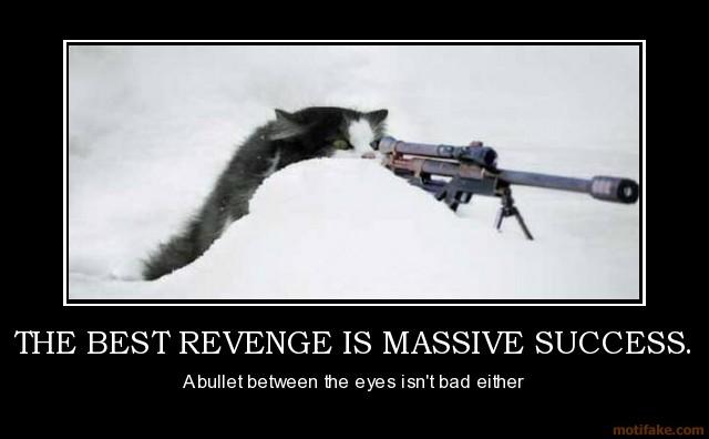 Klicke auf die Grafik für eine größere Ansicht  Name:the-best-revenge-is-massive-success.jpg Hits:559 Größe:37,1 KB ID:66039